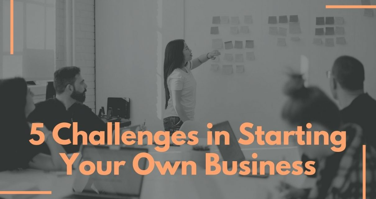 5 Challenges in Starting Your Own Business (1)