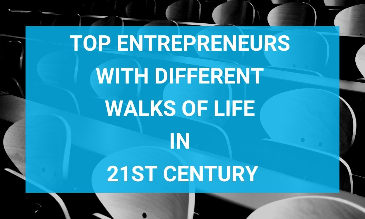 Top Entrepreneurs with Different Walks of Life in 21st Century