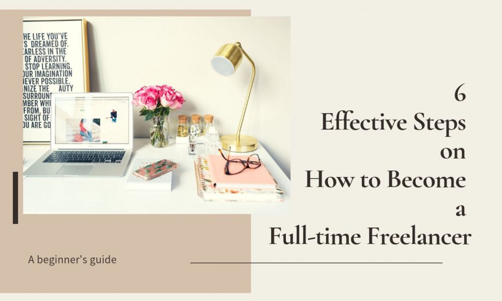 6 Effective Steps on How to Become a Full-time Freelancer