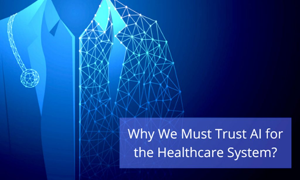 Why We Must Trust AI for the Healthcare System?