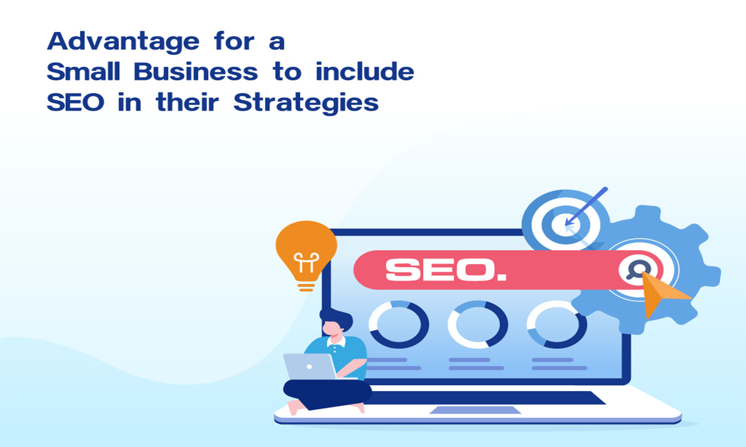 Advantage for A Small Business to Include SEO In Their Strategies