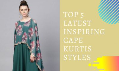 Top 5 Latest Inspiring Cape Kurtis Styles