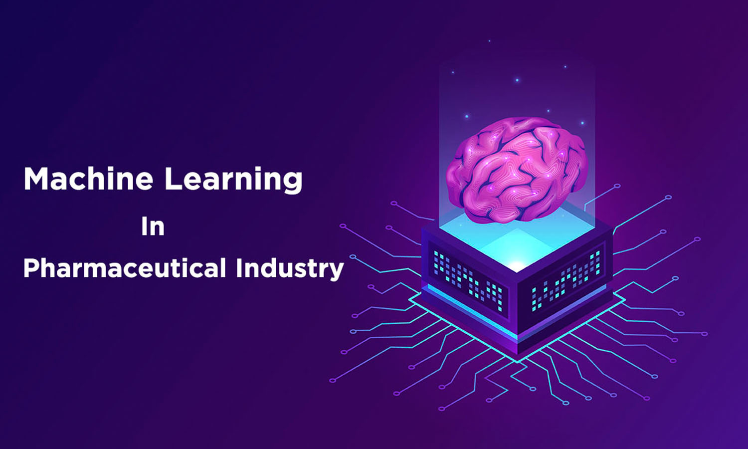 6 Applications of Machine Learning in the Pharmaceutical and Healthcare Industry
